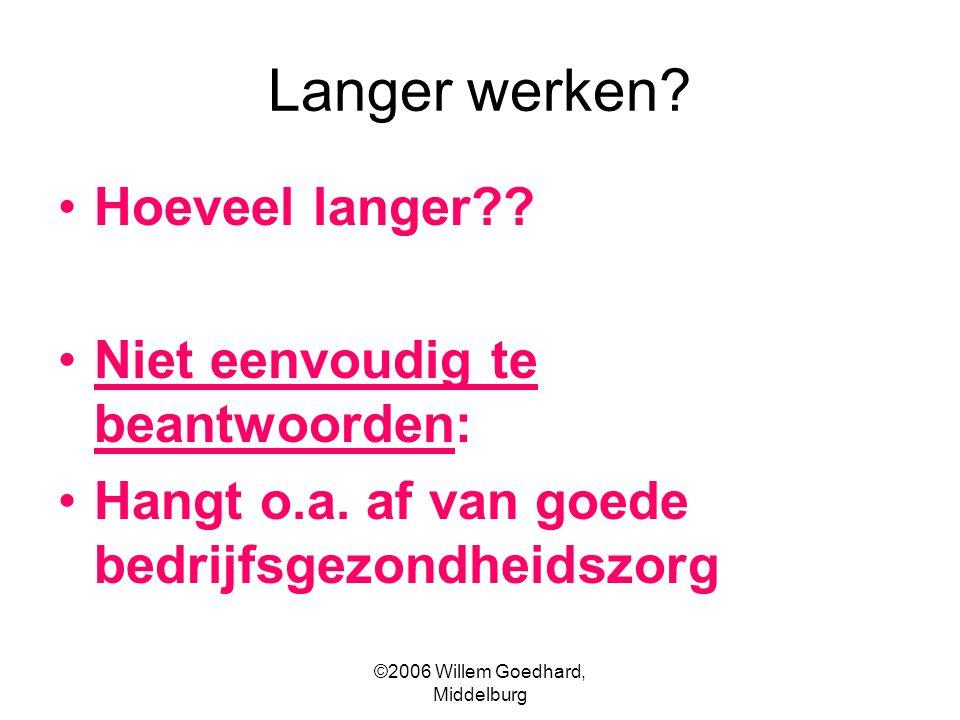 ©2006 Willem Goedhard, Middelburg Langer werken. Hoeveel langer .