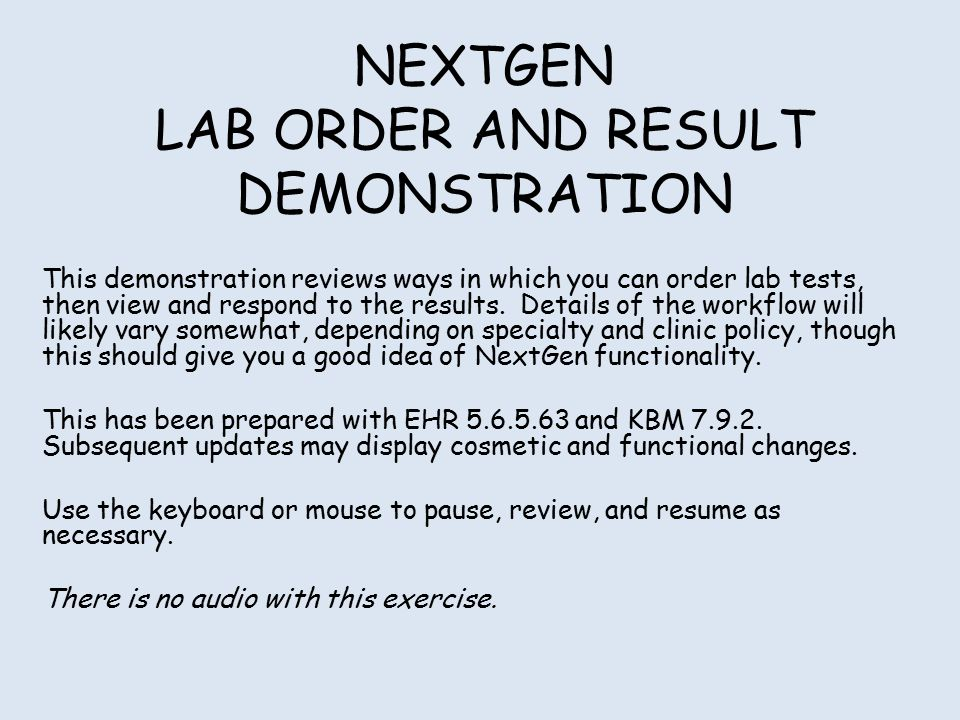 NEXTGEN LAB ORDER AND RESULT DEMONSTRATION This demonstration reviews ways in which you can order lab tests, then view and respond to the results. Det