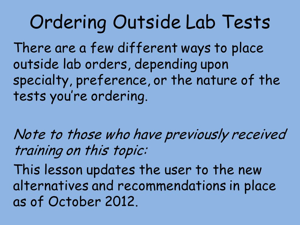 Ordering Outside Lab Tests There are a few different ways to place outside lab orders, depending upon specialty, preference, or the nature of the test