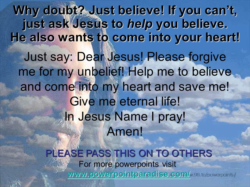 Just say: Dear Jesus. Please forgive me for my unbelief.