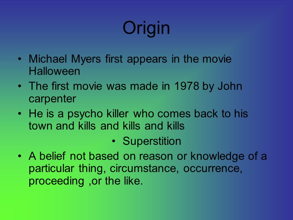 Information Michael Myers is a fictional character from Halloween series.