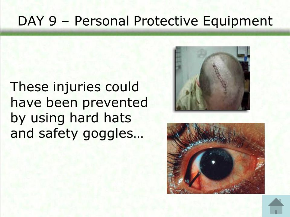 DAY 9 – Personal Protective Equipment These injuries could have been prevented by using hard hats and safety goggles…