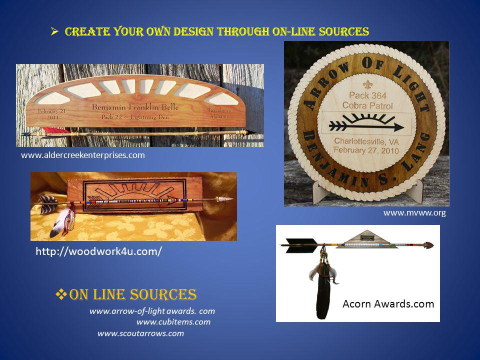  Create your own design Through on-Line SOURCES www.mvww.org www.aldercreekenterprises.com Acorn Awards.com http://woodwork4u.com/