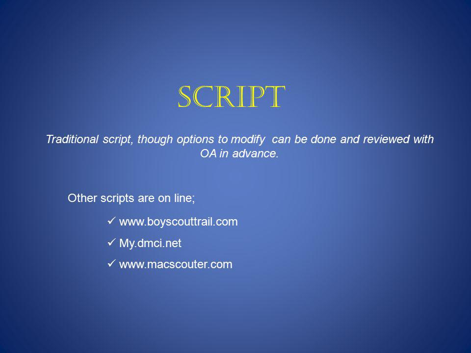 Script Traditional script, though options to modify can be done and reviewed with OA in advance.