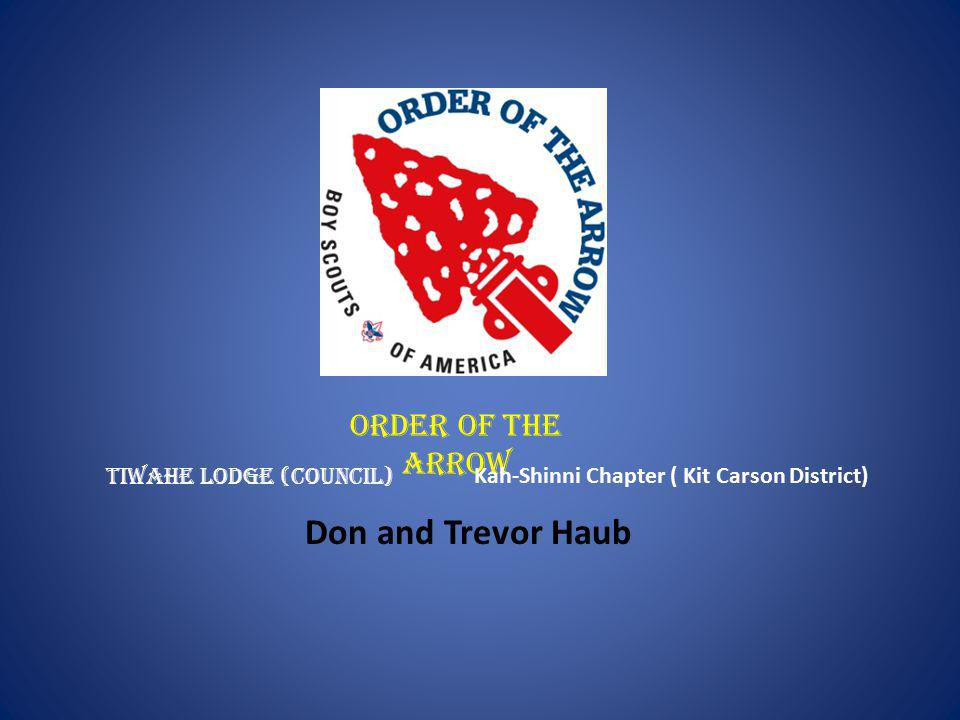 Order of the Arrow Tiwahe Lodge (Council) Don and Trevor Haub Kah-Shinni Chapter ( Kit Carson District)