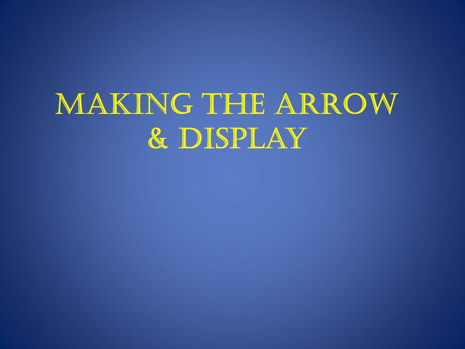 Making the arrow & Display