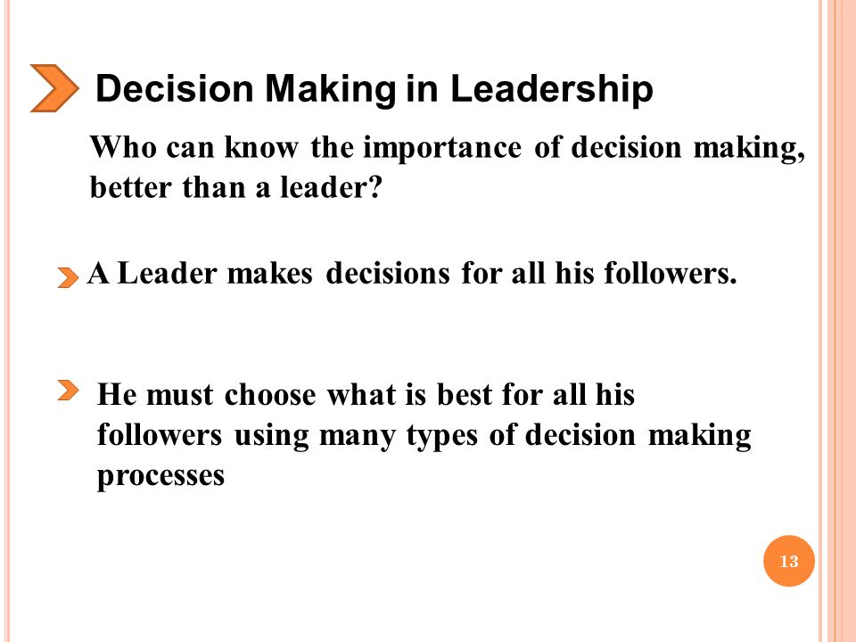 Decision Making in Leadership Who can know the importance of decision making, better than a leader.