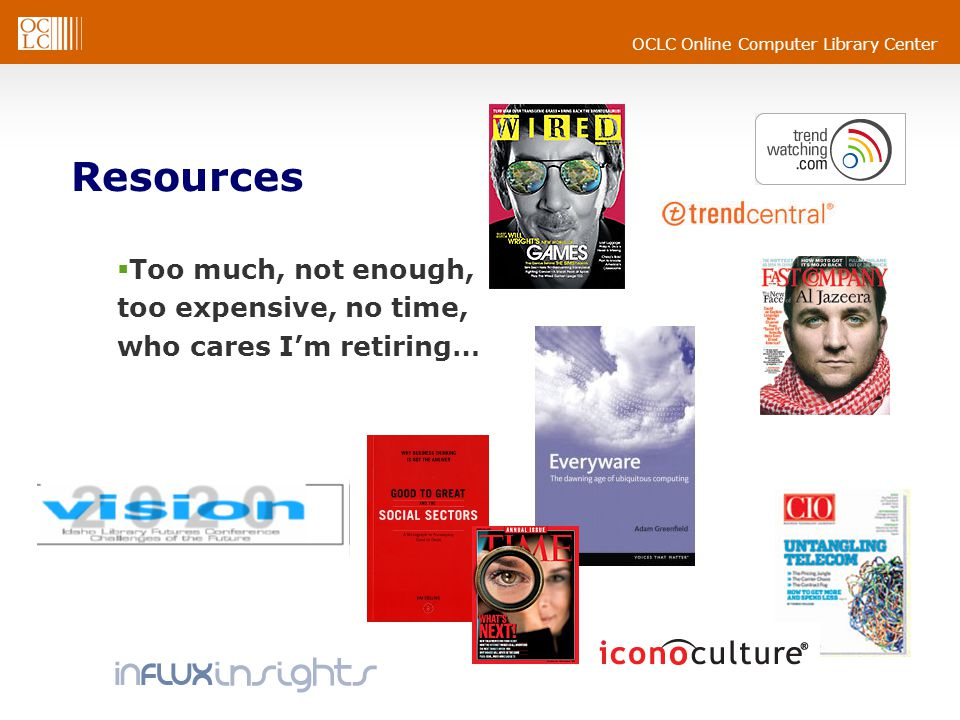 OCLC Online Computer Library Center Resources  Too much, not enough, too expensive, no time, who cares I'm retiring…
