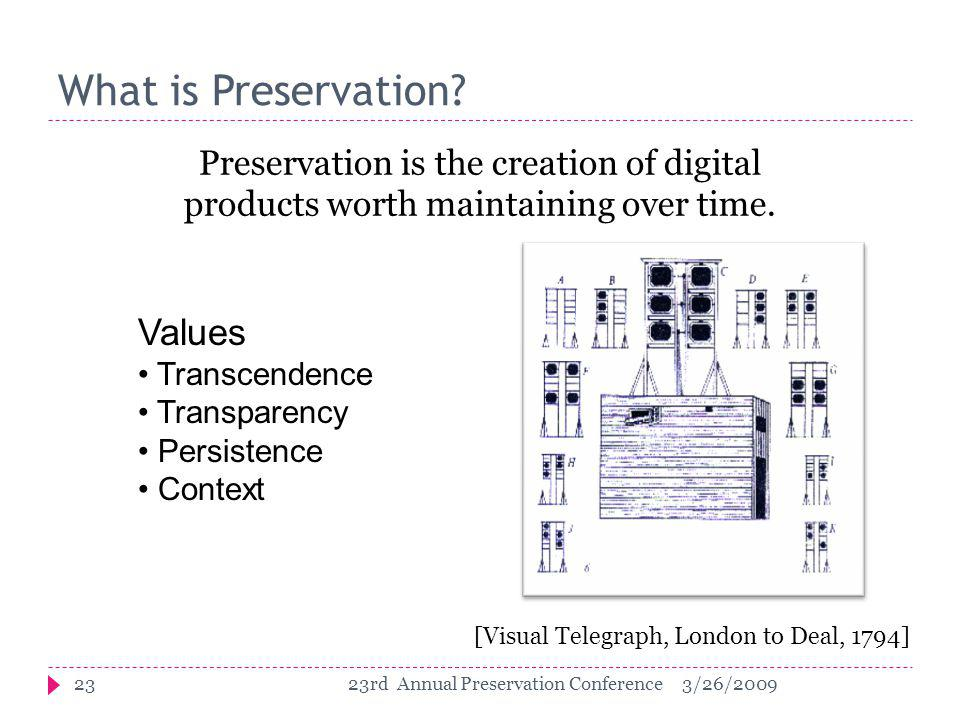 What is Preservation. Preservation is the creation of digital products worth maintaining over time.