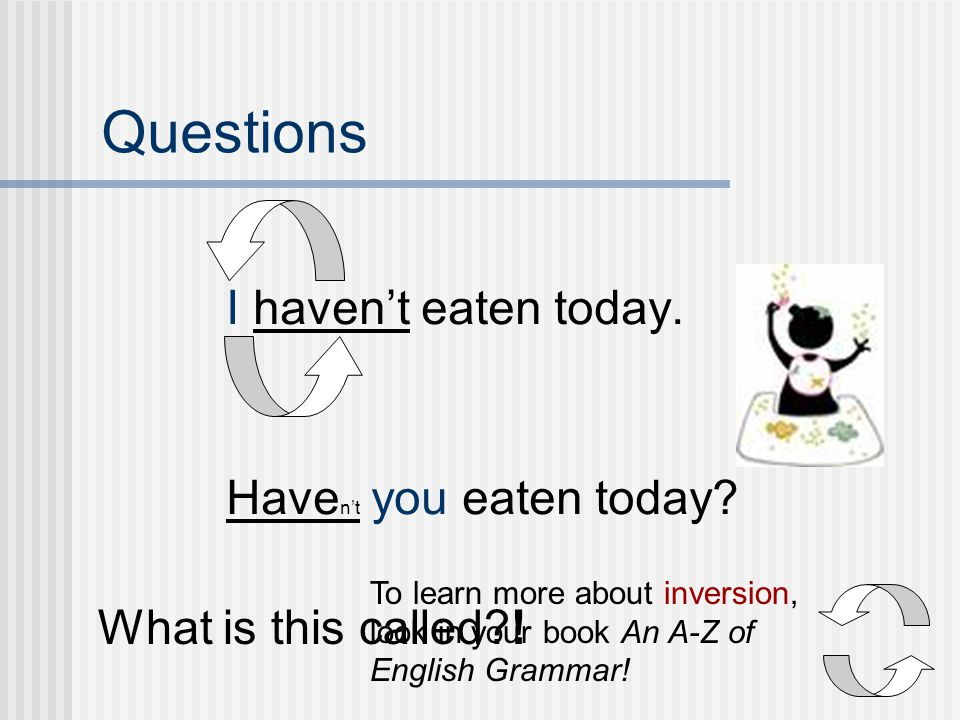 Questions We can talk. Can we talk? An inversion!