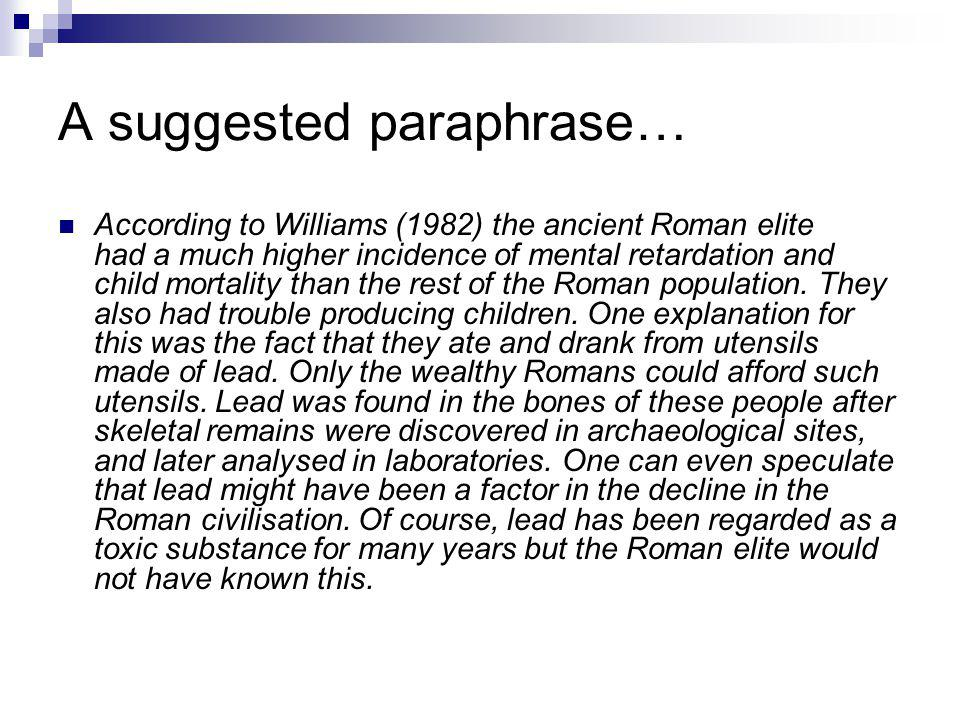 A suggested paraphrase… According to Williams (1982) the ancient Roman elite had a much higher incidence of mental retardation and child mortality tha