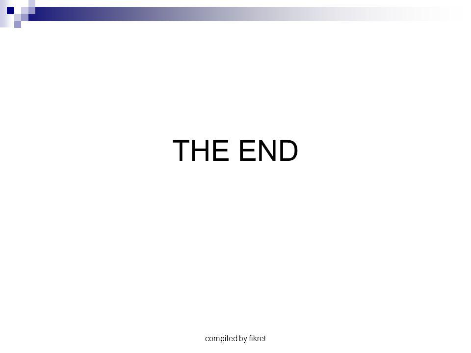 compiled by fikret THE END