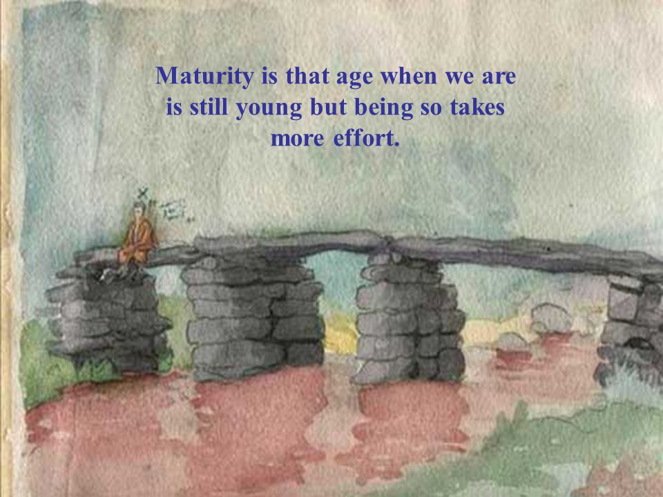 www.vitanoblepowerpoints.net Maturity is that age when we are is still young but being so takes more effort.