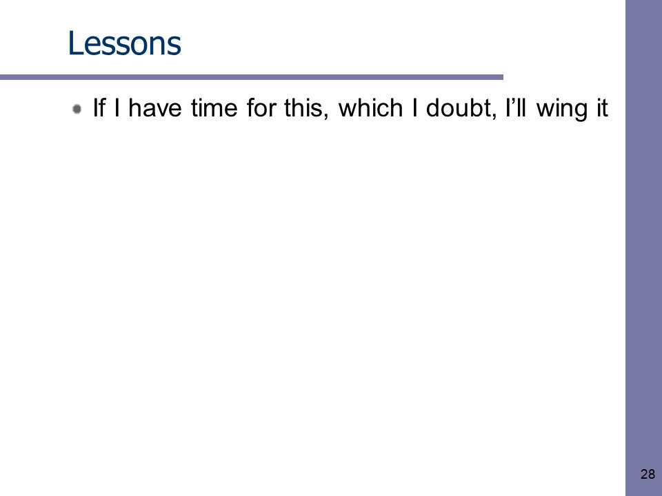 28 Lessons If I have time for this, which I doubt, I'll wing it