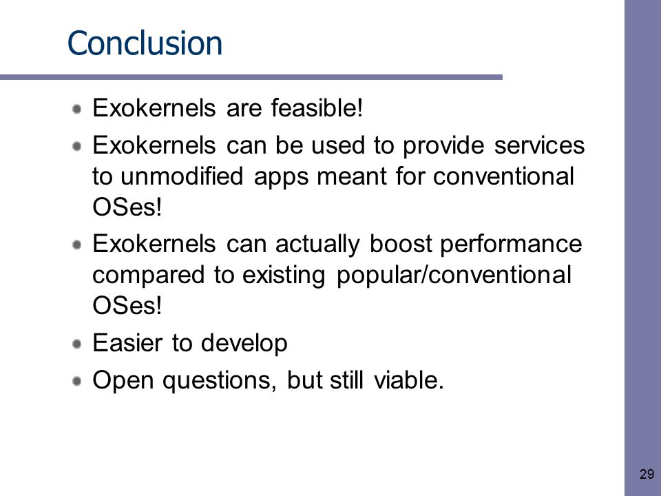 29 Conclusion Exokernels are feasible.