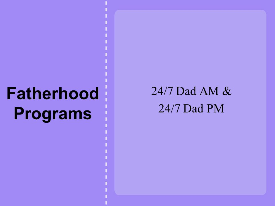 Fatherhood Programs 24/7 Dad AM & 24/7 Dad PM