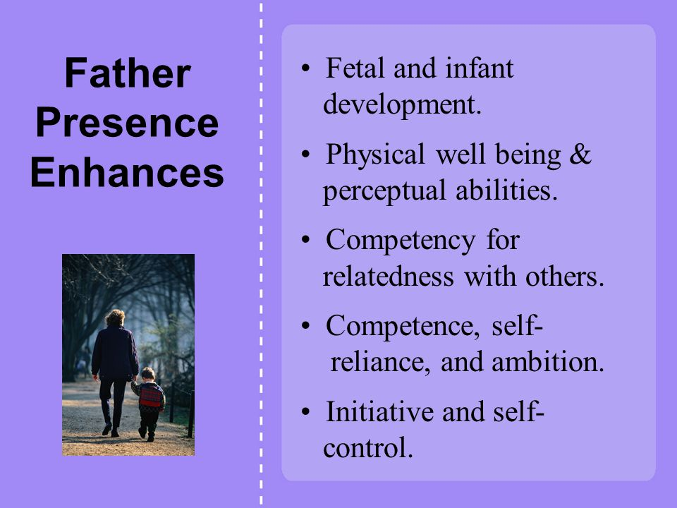 Father Presence Enhances Fetal and infant development.
