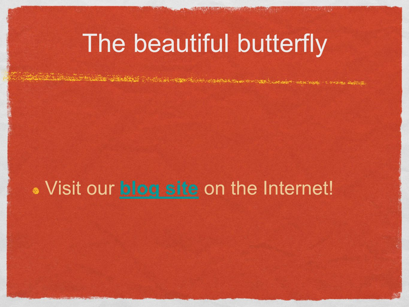The beautiful butterfly Visit our blog site on the Internet!blog site