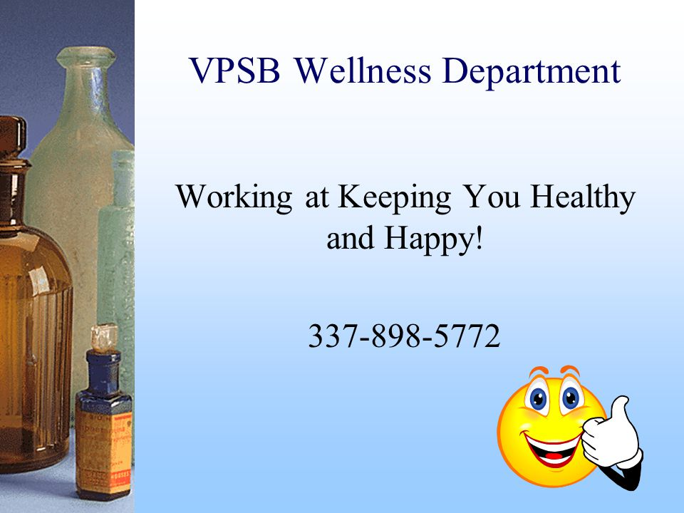 VPSB Wellness Department Working at Keeping You Healthy and Happy! 337-898-5772