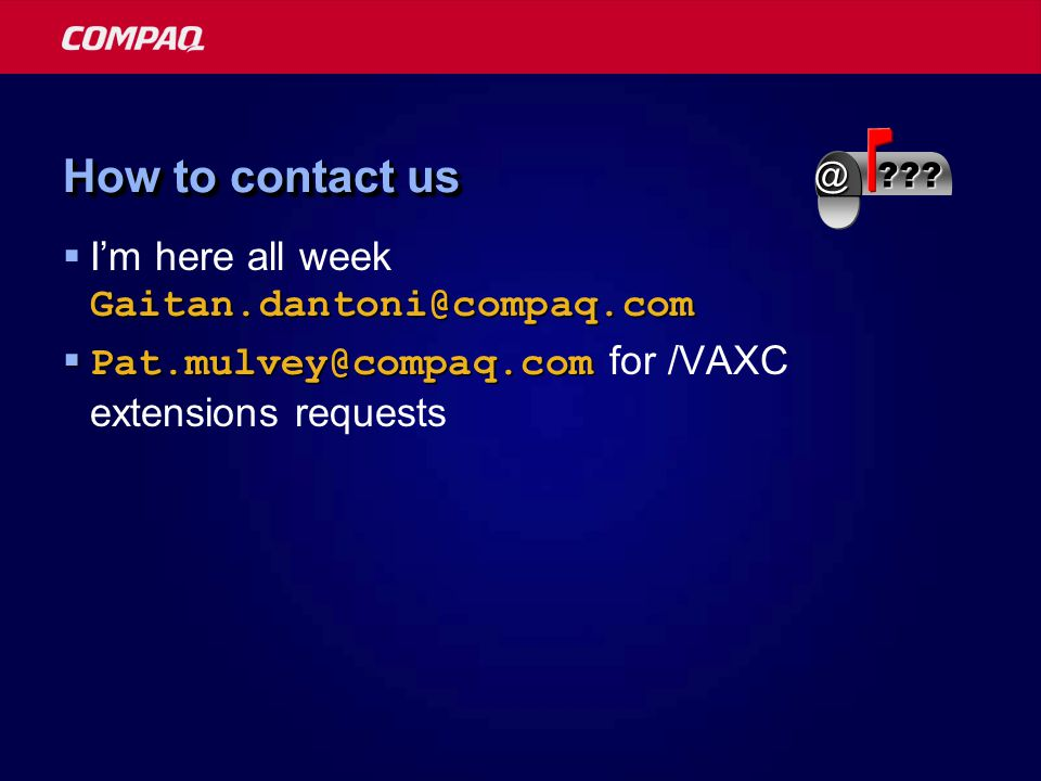 How to contact us Gaitan.dantoni@compaq.com  I'm here all week Gaitan.dantoni@compaq.com  Pat.mulvey@compaq.com  Pat.mulvey@compaq.com for /VAXC extensions requests @
