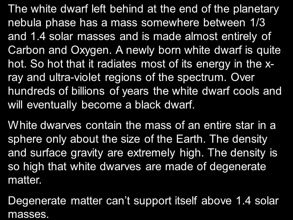 The white dwarf left behind at the end of the planetary nebula phase has a mass somewhere between 1/3 and 1.4 solar masses and is made almost entirely