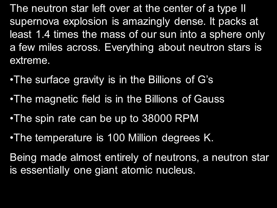 The neutron star left over at the center of a type II supernova explosion is amazingly dense.