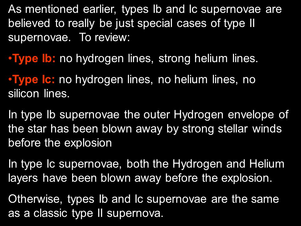 As mentioned earlier, types Ib and Ic supernovae are believed to really be just special cases of type II supernovae.
