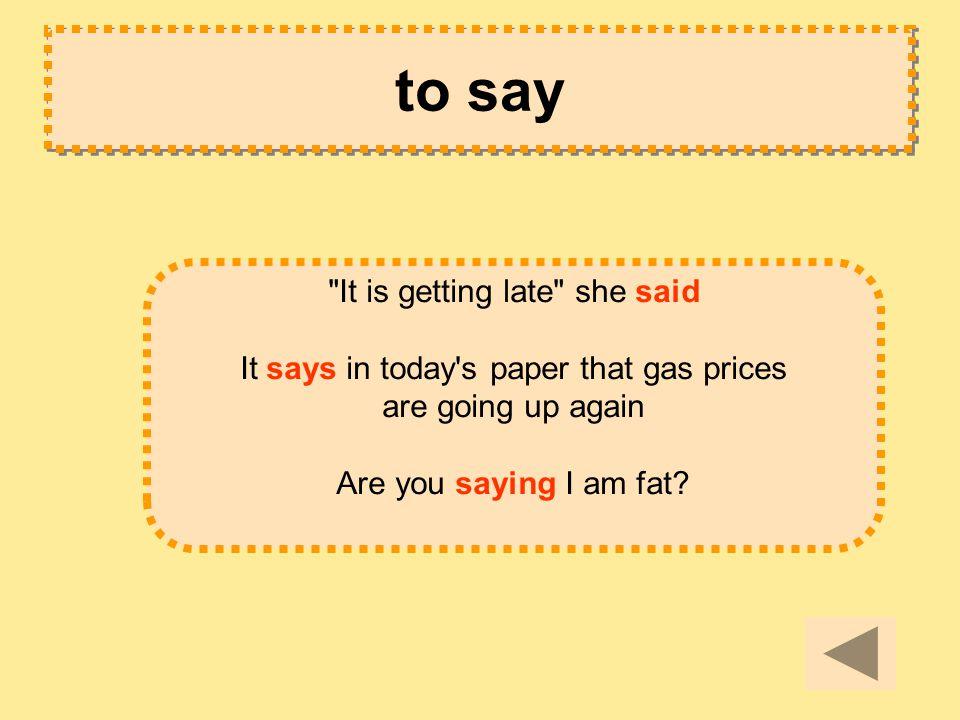 to say сказать выразить что-либо устно или письменно: обычно одноактное действие, чаще всего вводит прямую речь
