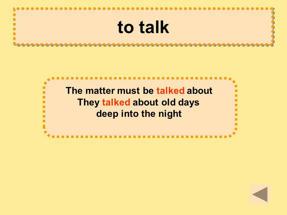 to talk The matter must be talked about They talked about old days deep into the night