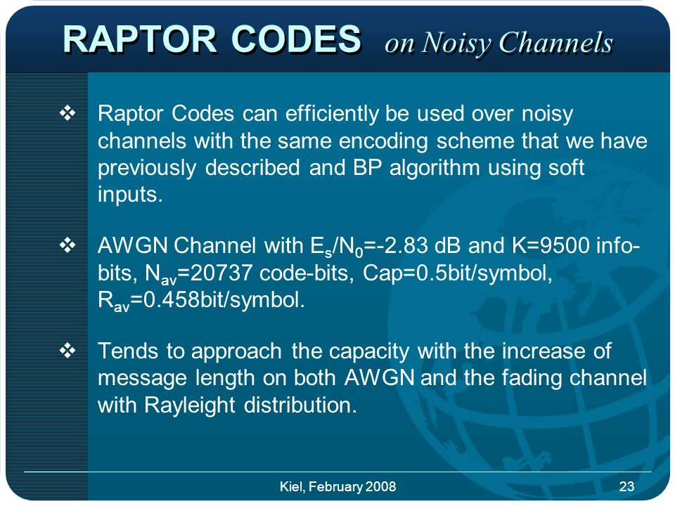  Raptor Codes can efficiently be used over noisy channels with the same encoding scheme that we have previously described and BP algorithm using soft inputs.