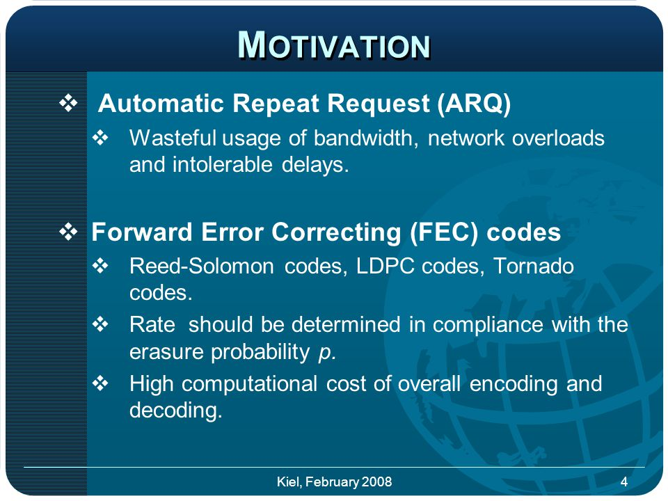  Automatic Repeat Request (ARQ)  Wasteful usage of bandwidth, network overloads and intolerable delays.