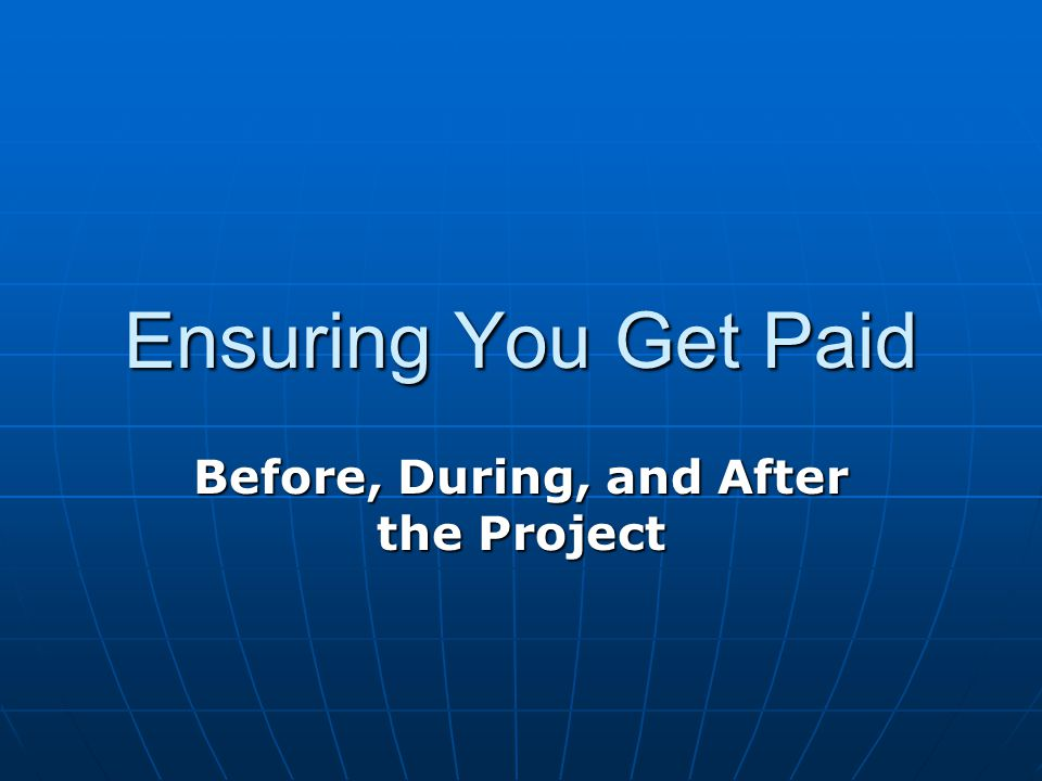 Ensuring You Get Paid Before, During, and After the Project