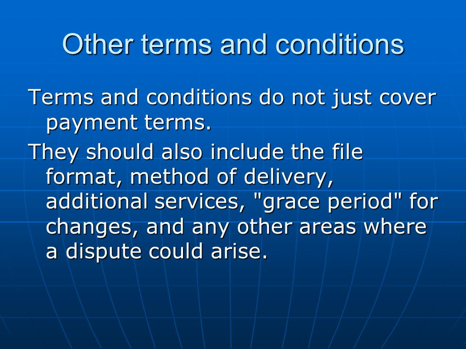 Other terms and conditions Terms and conditions do not just cover payment terms.