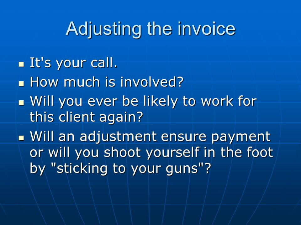 Adjusting the invoice It s your call. It s your call.