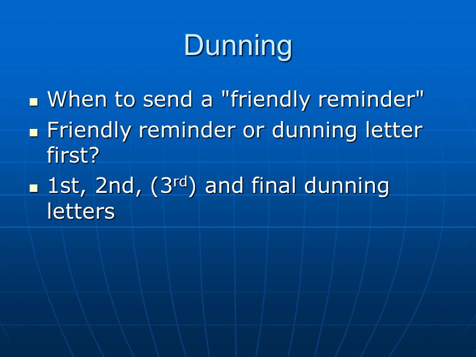 Dunning When to send a friendly reminder When to send a friendly reminder Friendly reminder or dunning letter first.