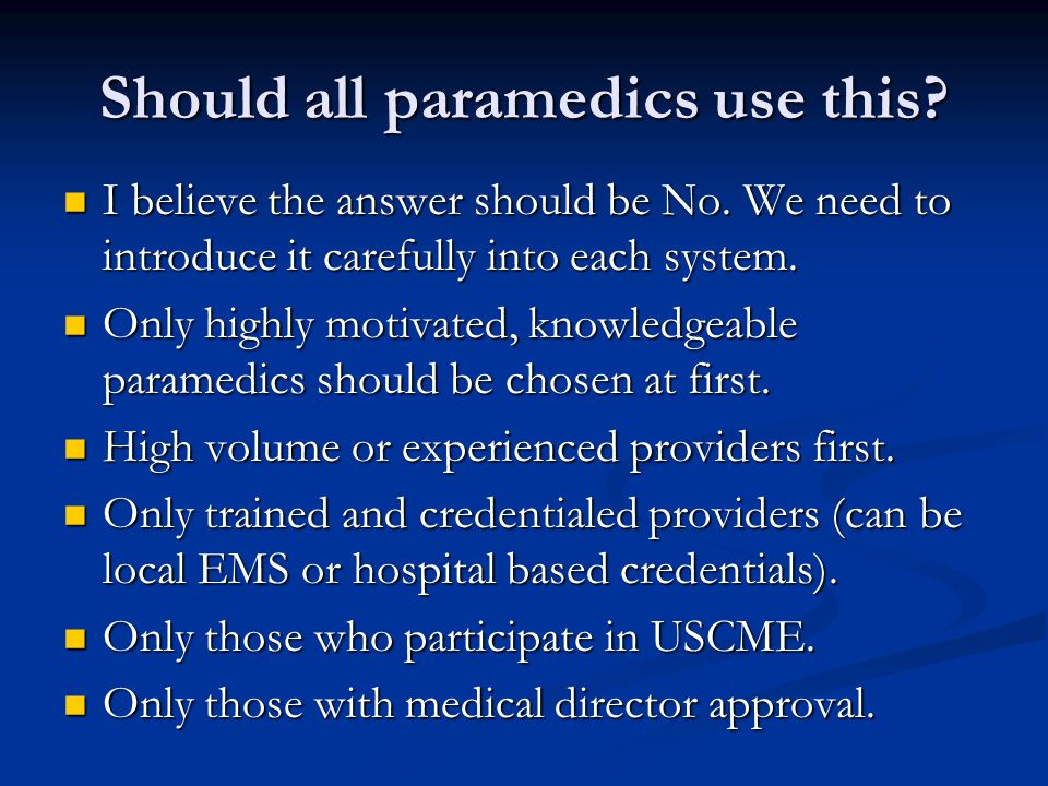 Should all paramedics use this? I believe the answer should be No. We need to introduce it carefully into each system. I believe the answer should be