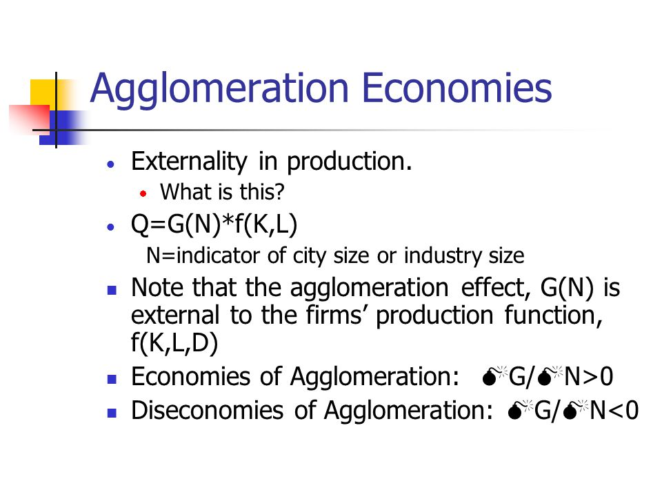 Agglomeration Economies and Diseconomies N IR to external economies DR to external economies Cost(time)