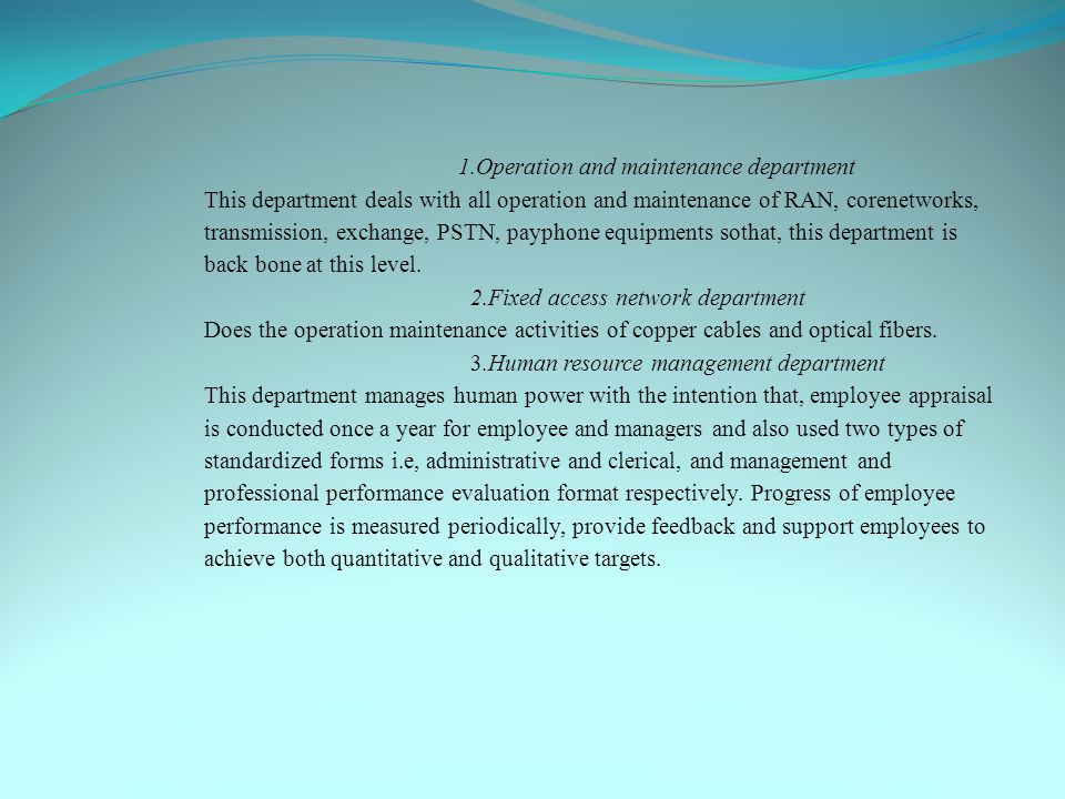 1.Operation and maintenance department This department deals with all operation and maintenance of RAN, corenetworks, transmission, exchange, PSTN, pa
