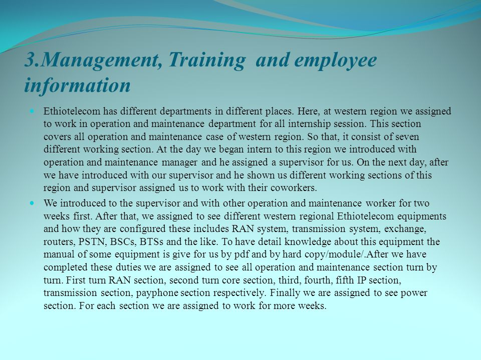 3.Management, Training and employee information Ethiotelecom has different departments in different places. Here, at western region we assigned to wor