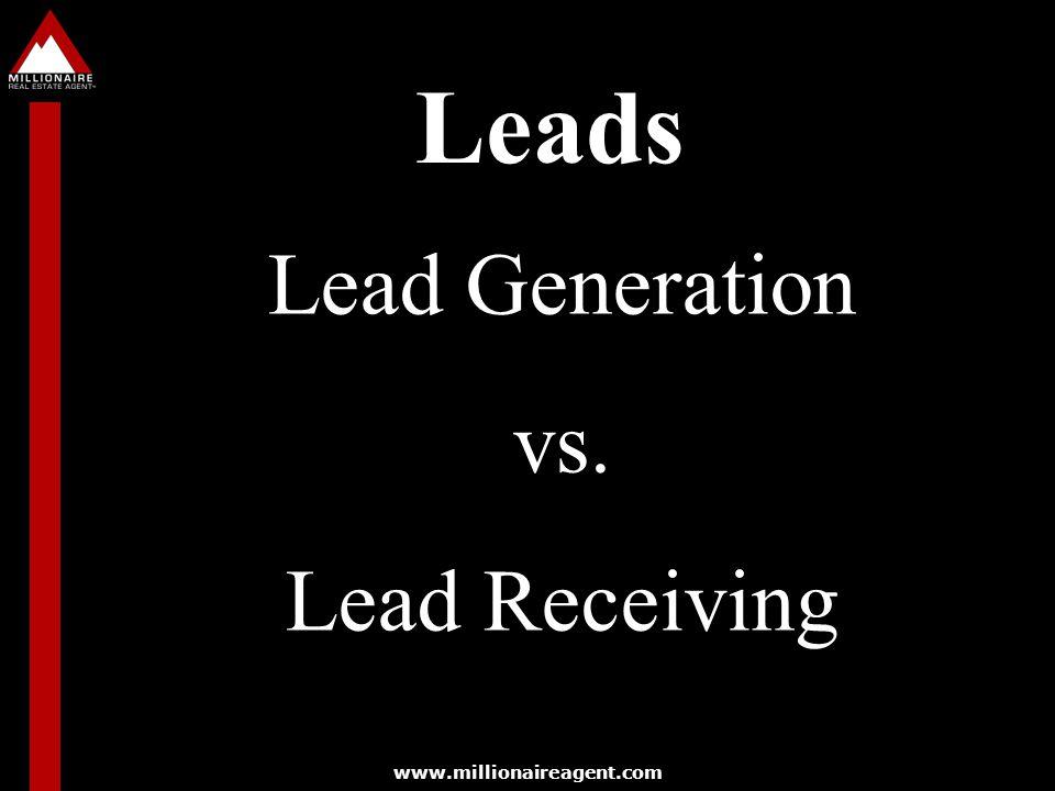 www.millionaireagent.com Leads Lead Generation vs. Lead Receiving