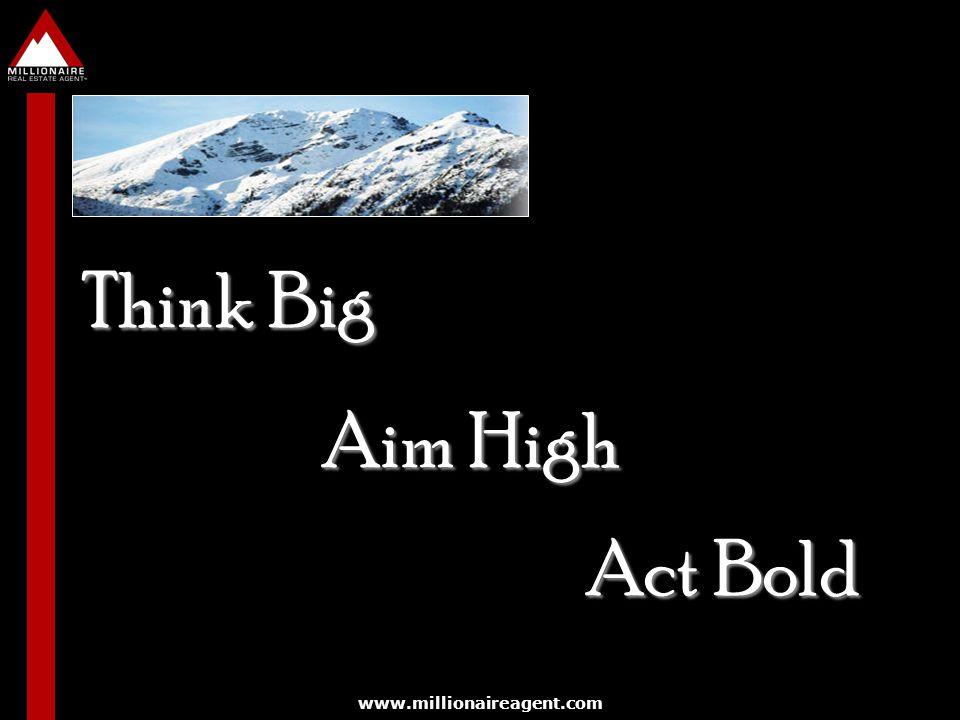 www.millionaireagent.com Think Big Aim High Act Bold