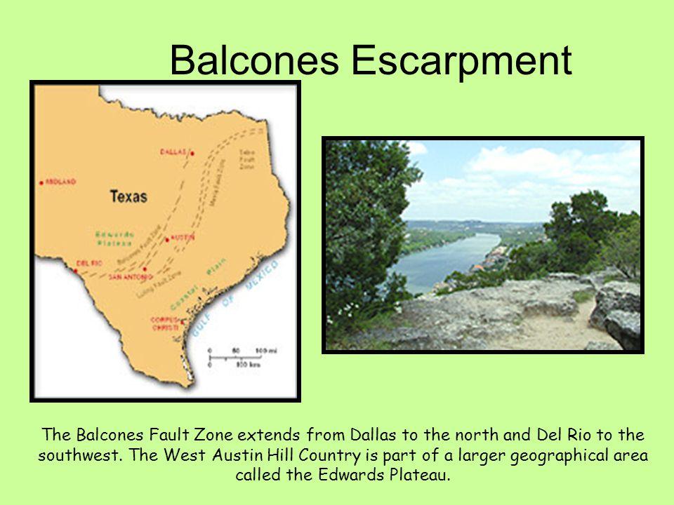 Balcones Escarpment The Balcones Fault Zone extends from Dallas to the north and Del Rio to the southwest.