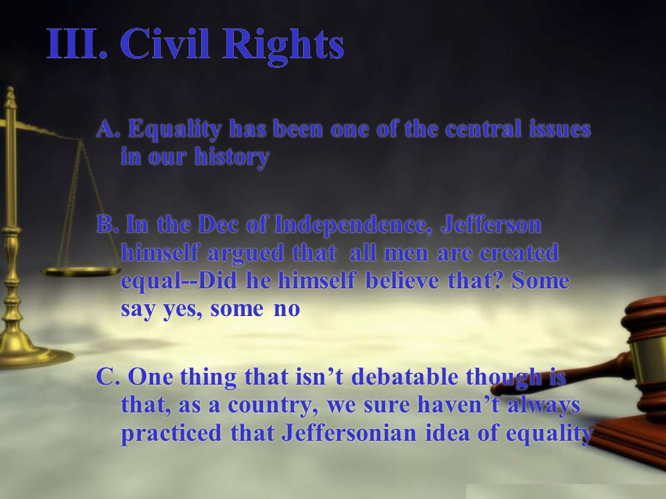 III. Civil Rights A. Equality has been one of the central issues in our history B.