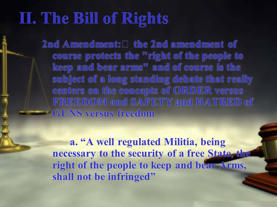 II. The Bill of Rights 2nd Amendment: ハ the 2nd amendment of course protects the