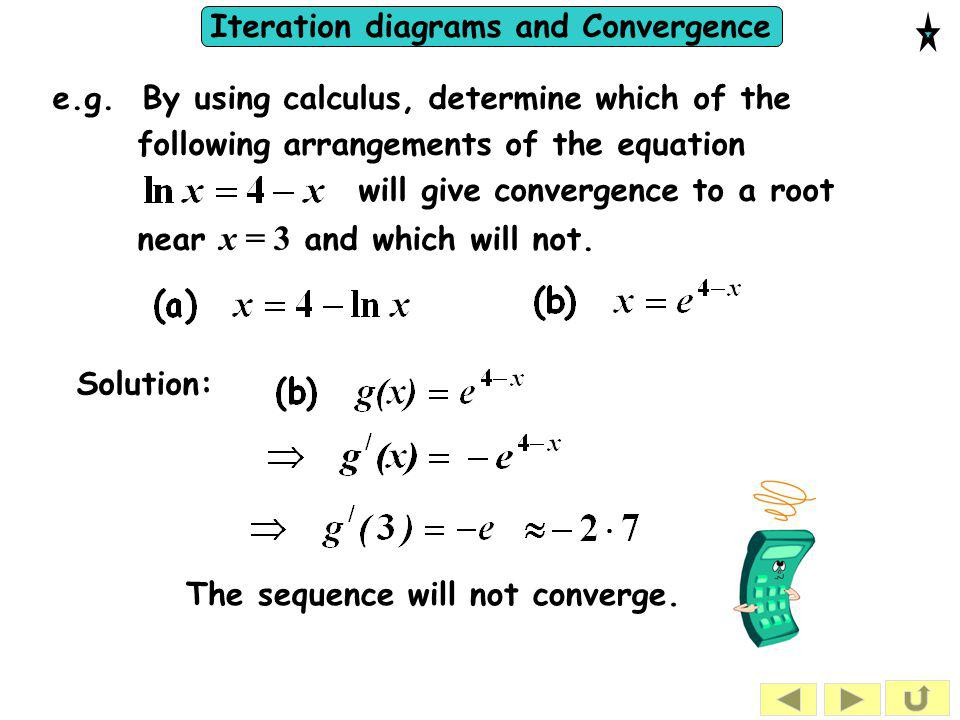 Iteration diagrams and Convergence e.g. By using calculus, determine which of the following arrangements of the equation will give convergence to a ro