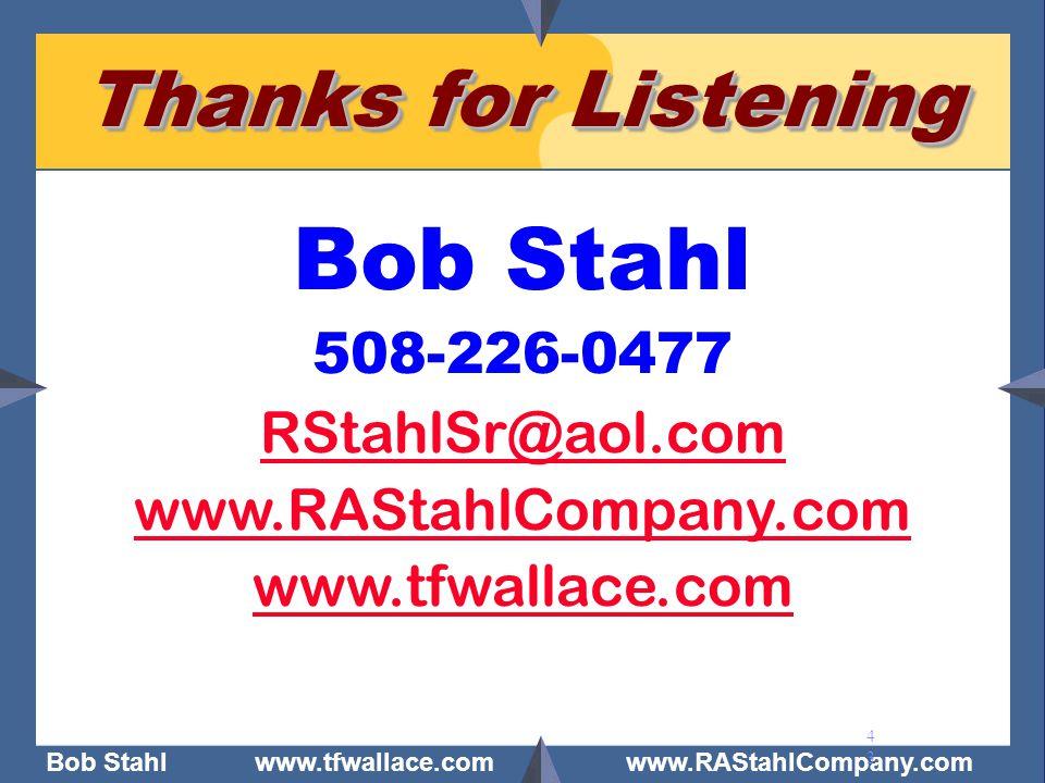 Bob Stahl www.tfwallace.com www.RAStahlCompany.com 43 Thanks for Listening Bob Stahl 508-226-0477 RStahlSr@aol.com www.RAStahlCompany.com www.tfwallac