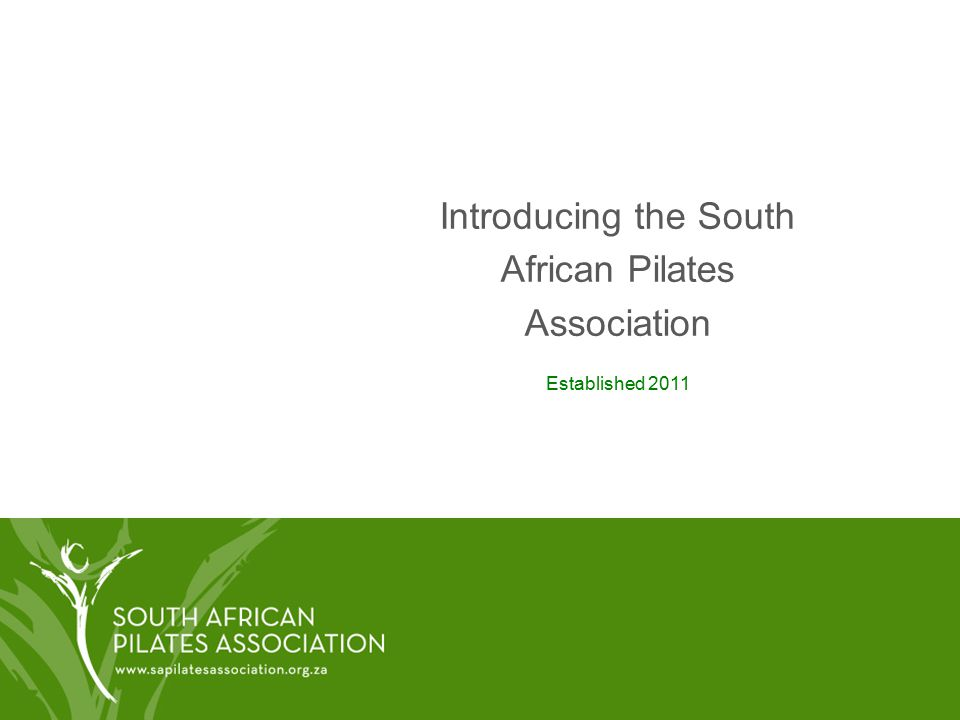 Introducing the South African Pilates Association Established 2011