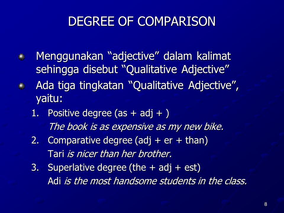 """8 DEGREE OF COMPARISON Menggunakan """"adjective"""" dalam kalimat sehingga disebut """"Qualitative Adjective"""" Ada tiga tingkatan """"Qualitative Adjective"""", yait"""