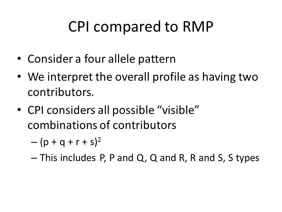 """CPI compared to RMP Consider a four allele pattern We interpret the overall profile as having two contributors. CPI considers all possible """"visible"""" c"""