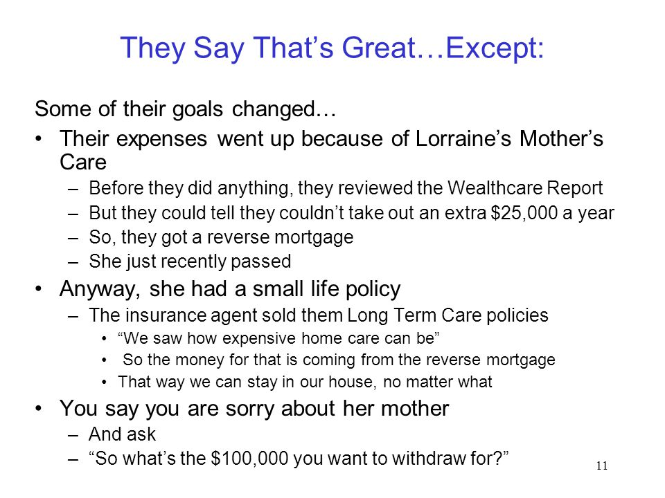 11 They Say That's Great…Except: Some of their goals changed… Their expenses went up because of Lorraine's Mother's Care –Before they did anything, th